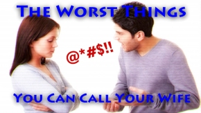The Worst (Non-Profane) Things You Could Call YourWife