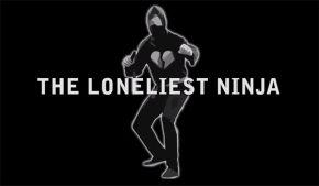 Model Husband Presents: The Loneliest Ninja